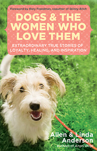 Dogs And The Women Who Love Them: Extraordinary True Stories of Love, Healing, and Inspiration by Allen & Linda Anderson
