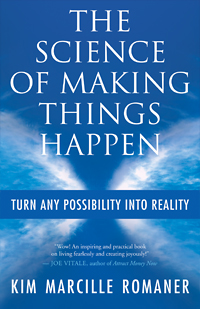 THE SCIENCE OF MAKING THINGS HAPPEN by Kim Marcille Romaner