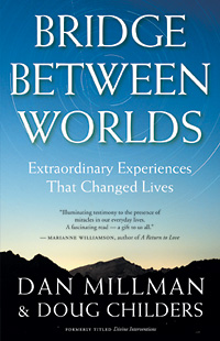 Bridge Between Worlds: Extraordinary Experiences That Changed Lives by Dan Millman and Doug Childers